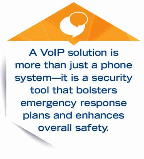 A VoIP solution is more than just a phone system - it is a security tool that bolsters emergency response plans and enhances overall safety